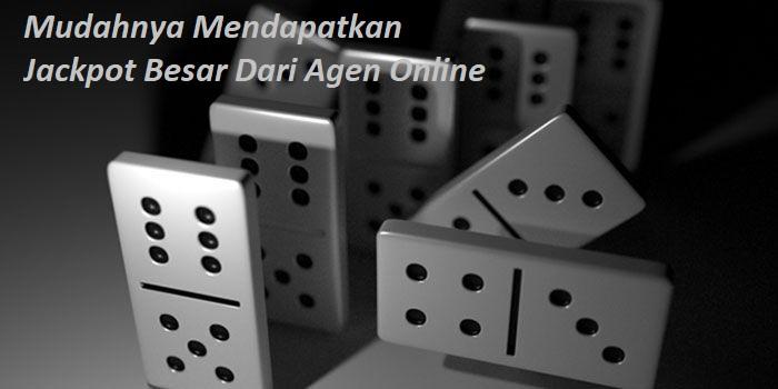 Mudahnya Mendapatkan Jackpot Besar Dari Agen Online