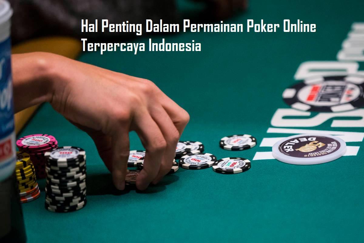 Hal Penting Dalam Permainan Poker Online Terpercaya Indonesia