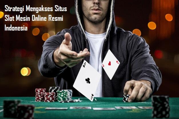 Strategi Mengakses Situs Slot Mesin Online Resmi Indonesia