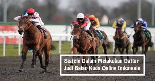 Sistem Dalam Melakukan Daftar Judi Balap Kuda Online Indonesia